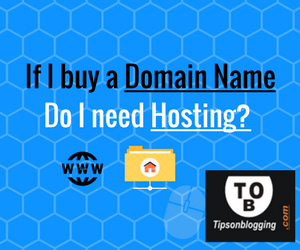 If i Buy a Domain Name do i need Hosting?