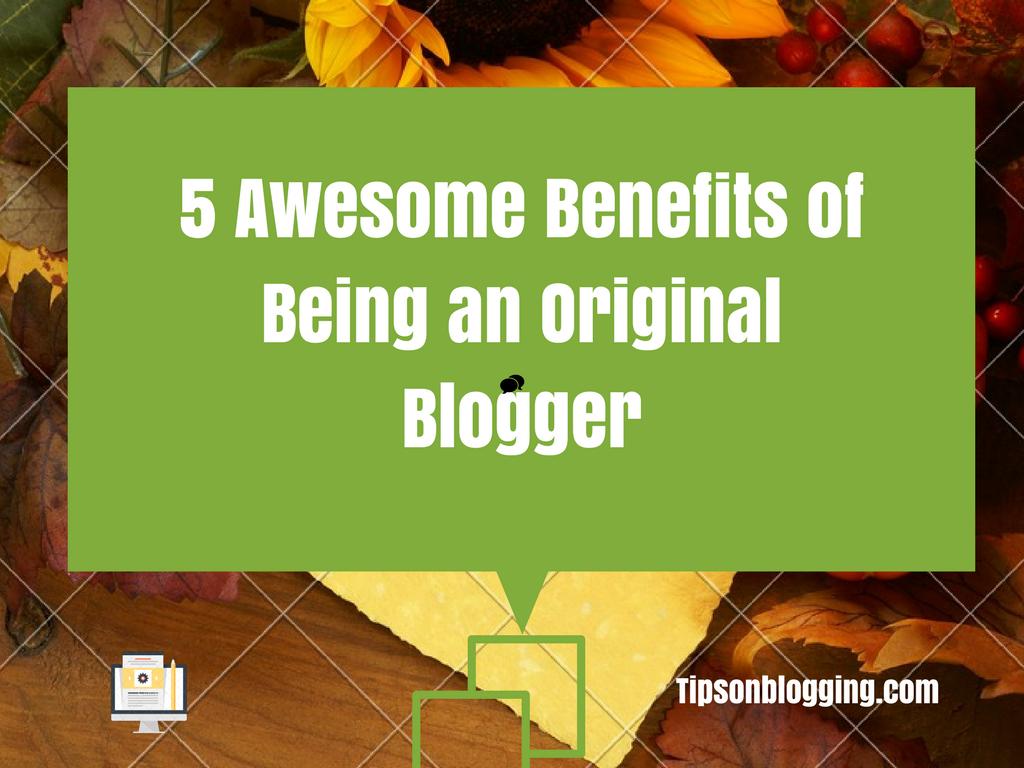 original blogger benefits